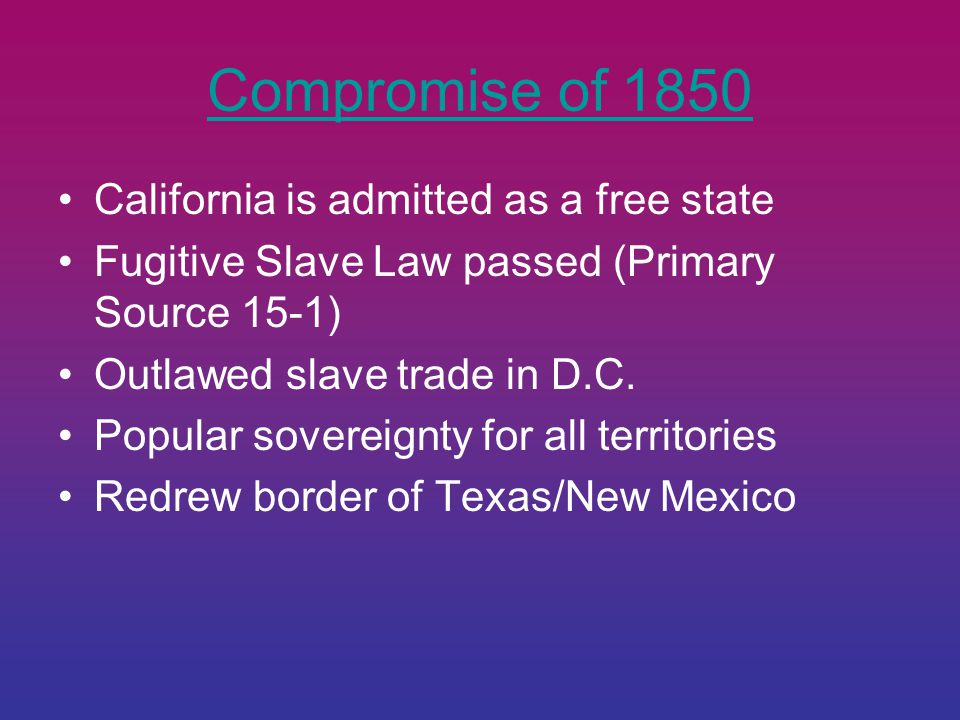 Compromise of 1850 California is admitted as a free state