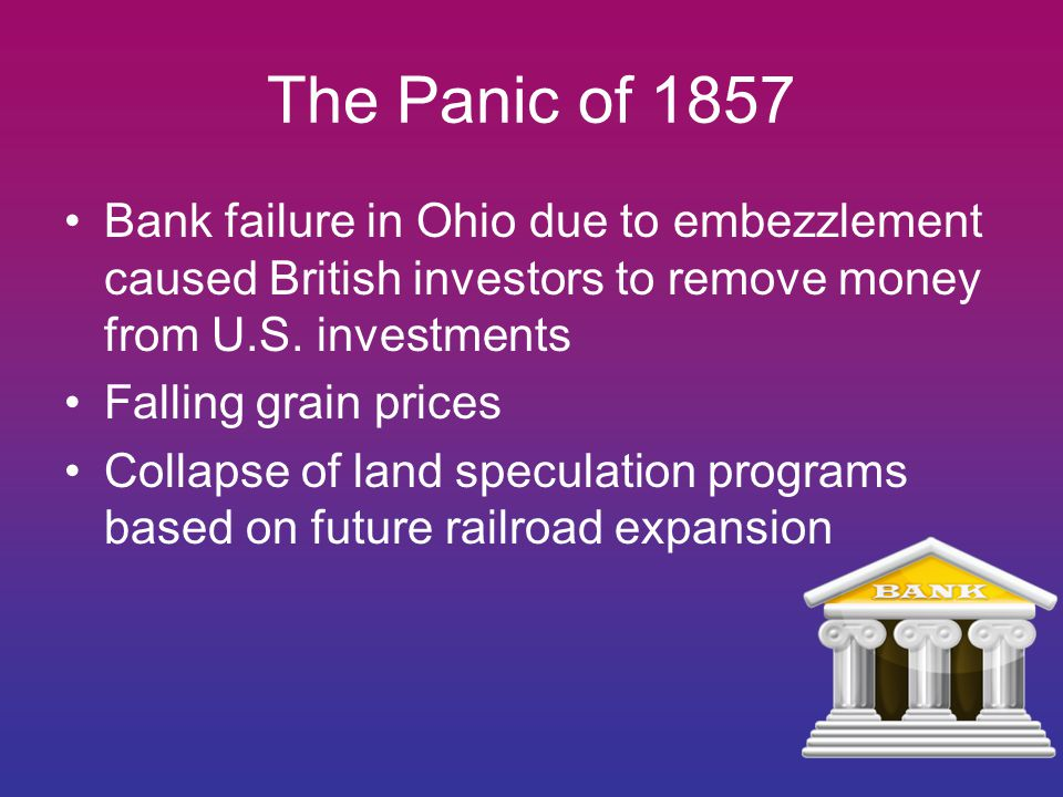 The Panic of 1857 Bank failure in Ohio due to embezzlement caused British investors to remove money from U.S. investments.