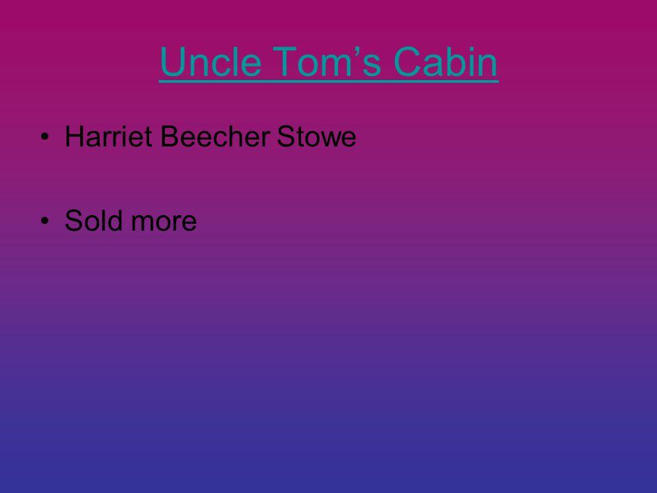 Uncle Tom's Cabin Harriet Beecher Stowe Sold more