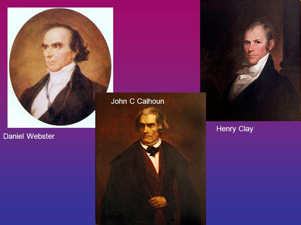 John C Calhoun Henry Clay Daniel Webster