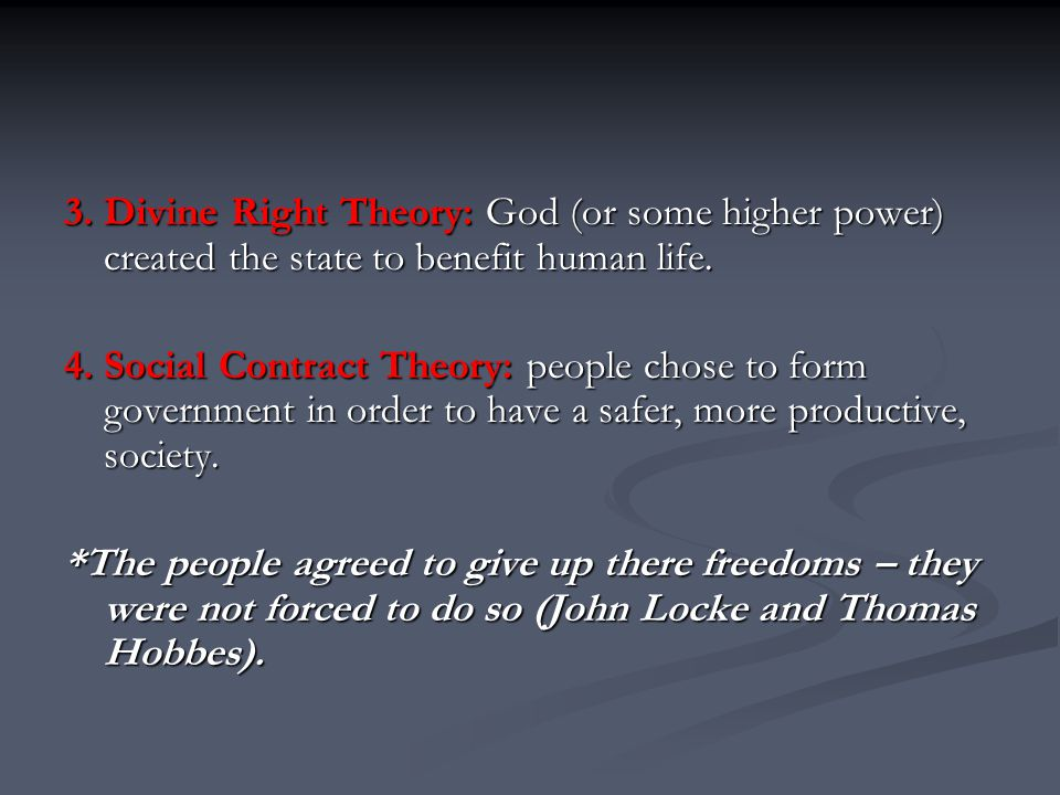 3. Divine Right Theory: God (or some higher power) created the state to benefit human life.