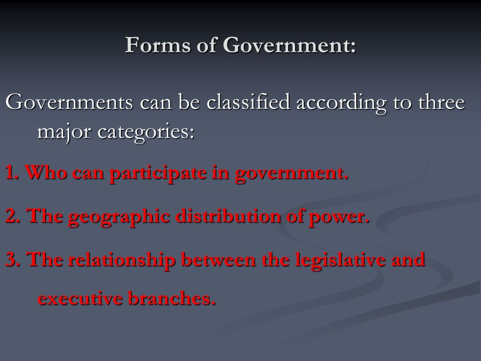 Governments can be classified according to three major categories: