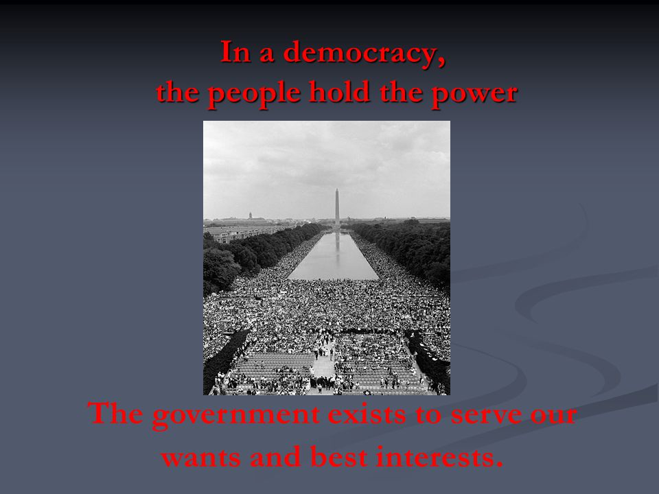In a democracy, the people hold the power