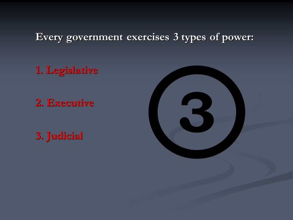 Every government exercises 3 types of power: