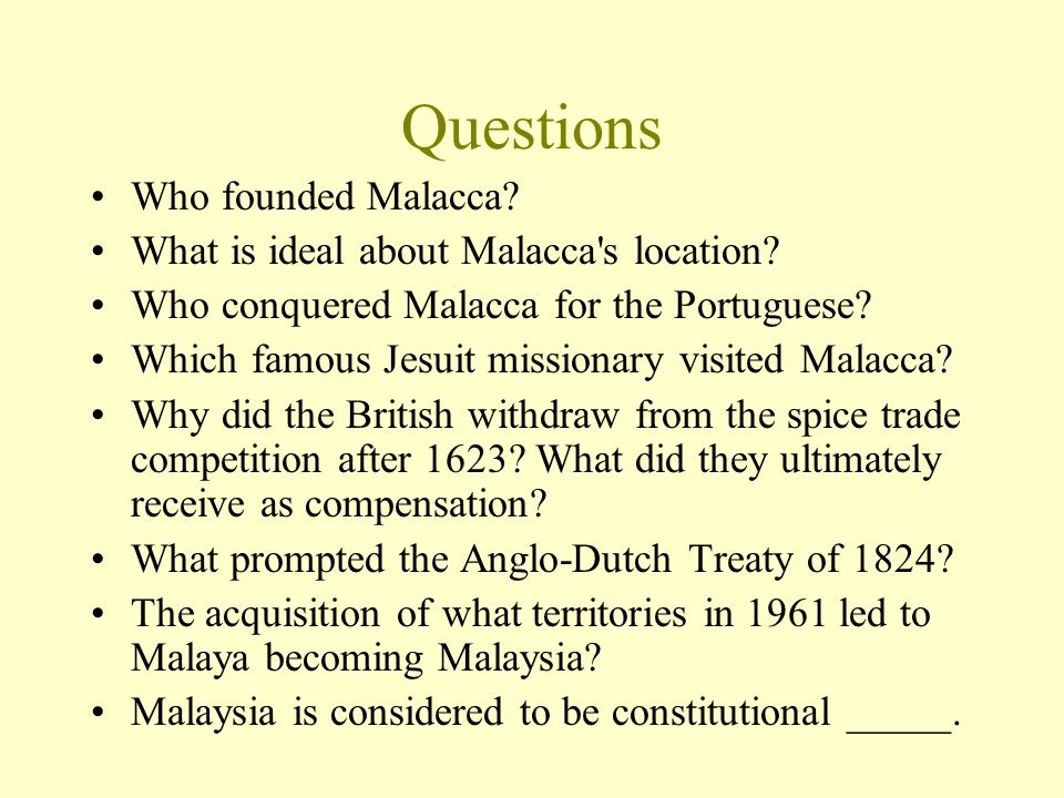 Questions Who founded Malacca What is ideal about Malacca s location