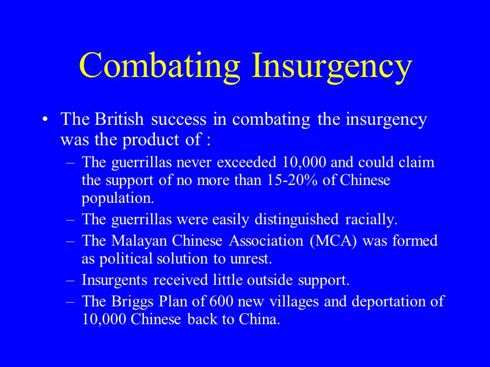 Combating Insurgency The British success in combating the insurgency was the product of :