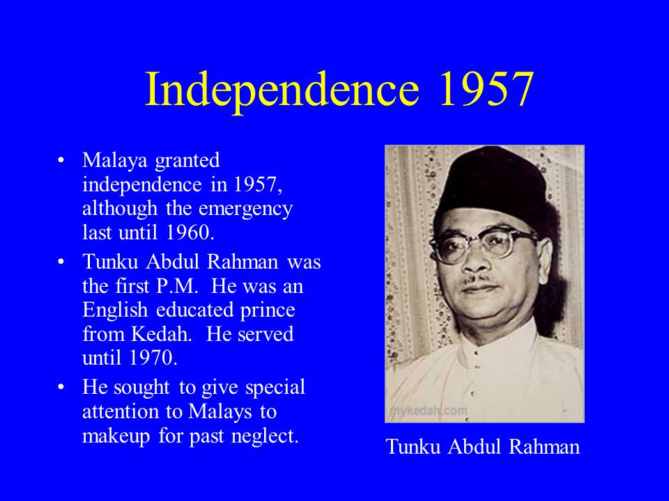 Independence 1957 Malaya granted independence in 1957, although the emergency last until 1960.