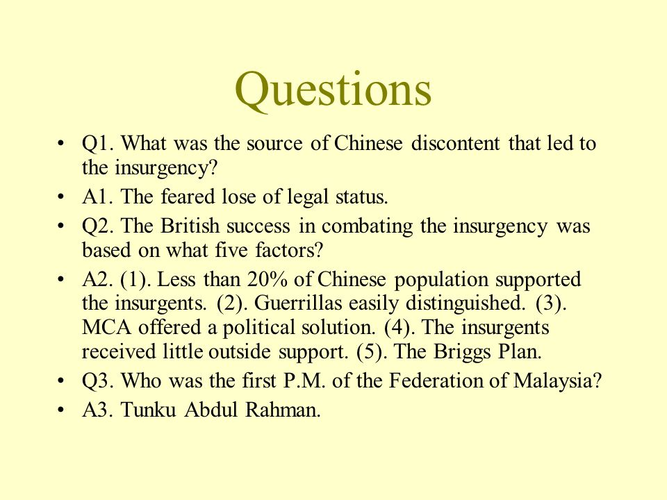 Questions Q1. What was the source of Chinese discontent that led to the insurgency A1. The feared lose of legal status.