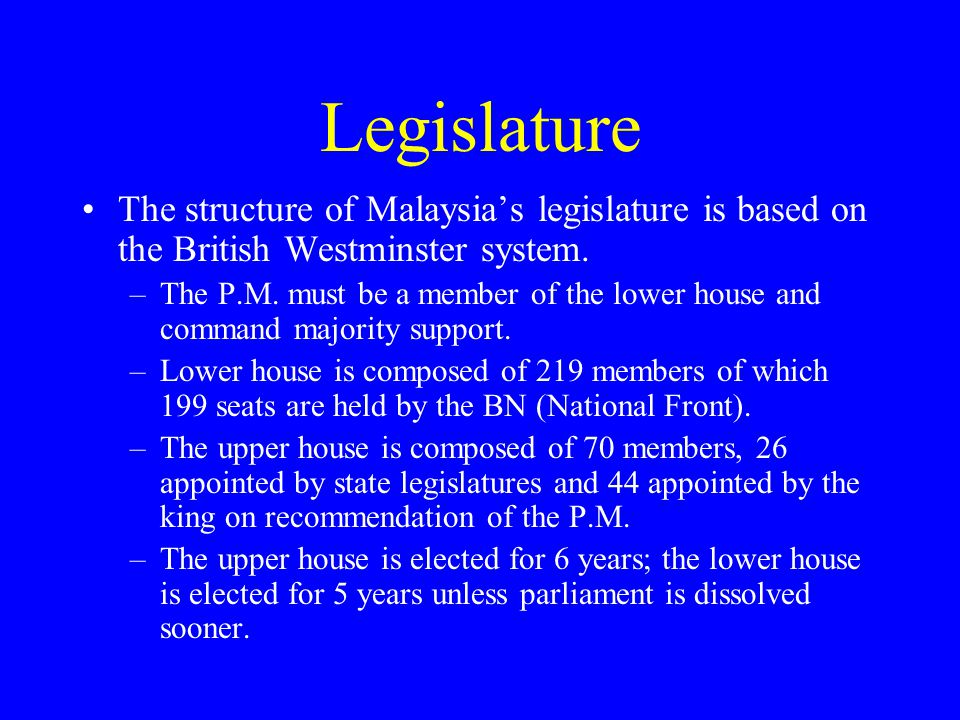 Legislature The structure of Malaysia's legislature is based on the British Westminster system.
