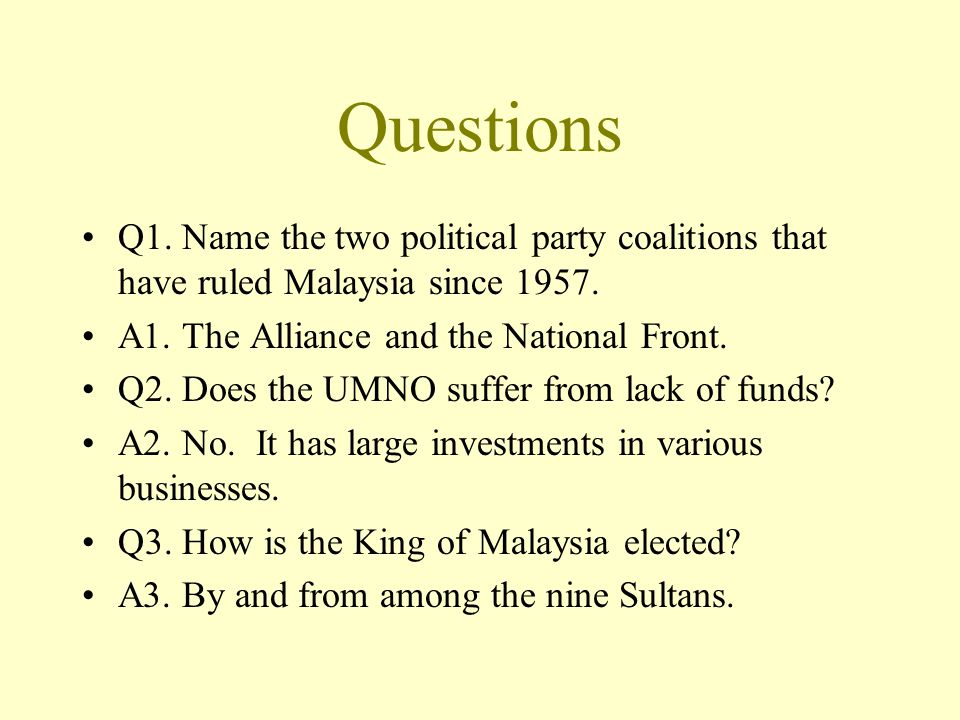 Questions Q1. Name the two political party coalitions that have ruled Malaysia since 1957. A1. The Alliance and the National Front.