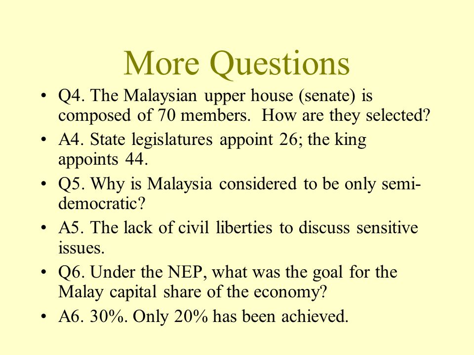 More Questions Q4. The Malaysian upper house (senate) is composed of 70 members. How are they selected