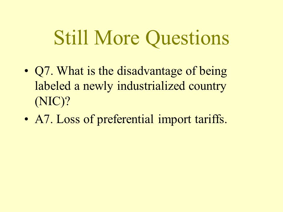 Still More Questions Q7. What is the disadvantage of being labeled a newly industrialized country (NIC)