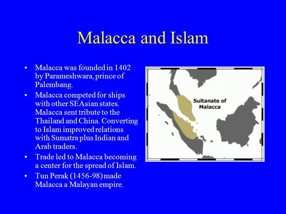 Malacca and Islam Malacca was founded in 1402 by Parameshwara, prince of Palembang.