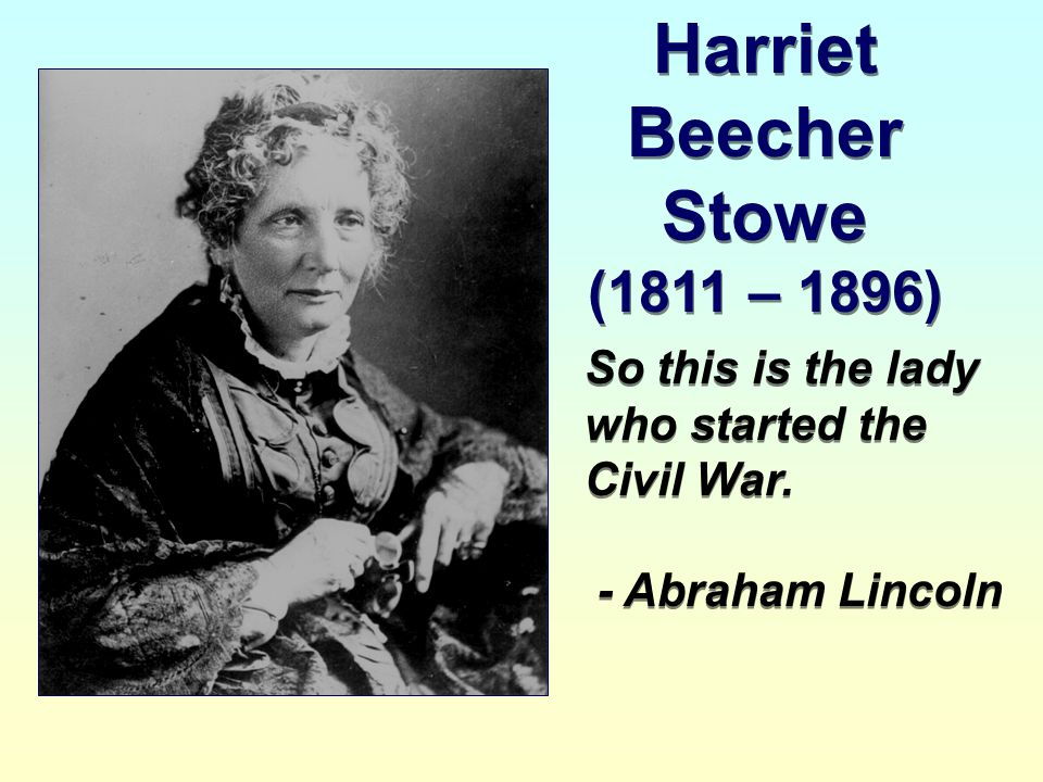 Harriet Beecher Stowe (1811 – 1896)