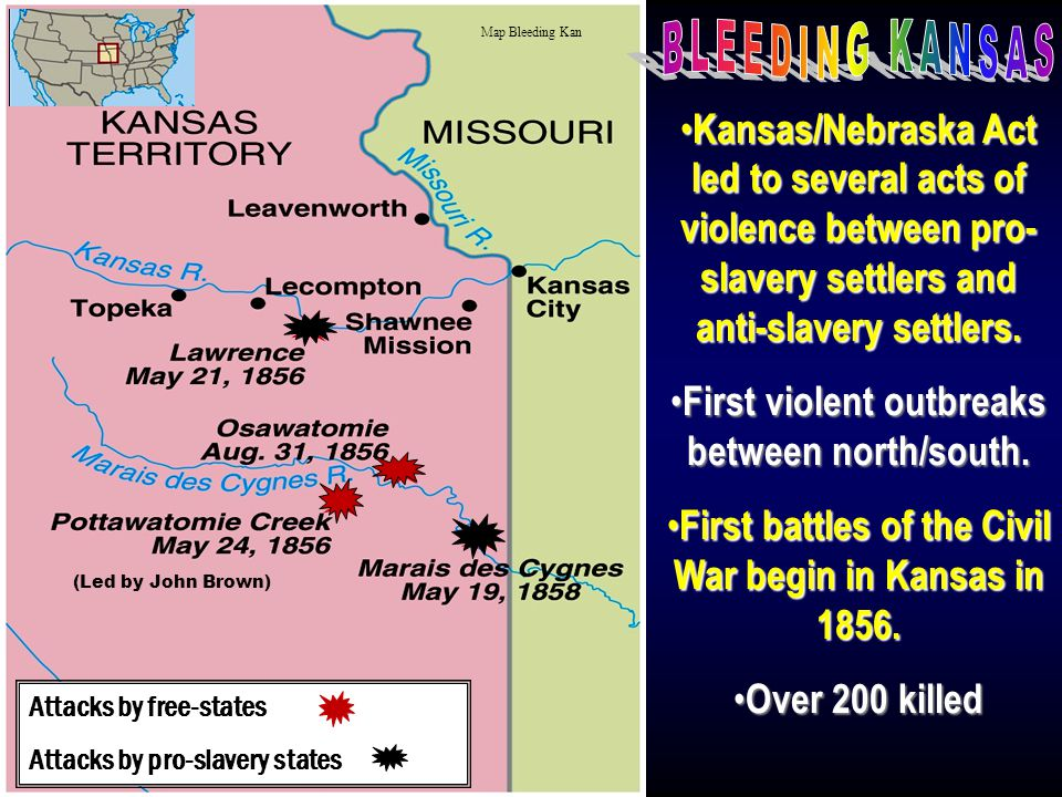 Map Bleeding Kan BLEEDING KANSAS. Kansas/Nebraska Act led to several acts of violence between pro-slavery settlers and anti-slavery settlers.