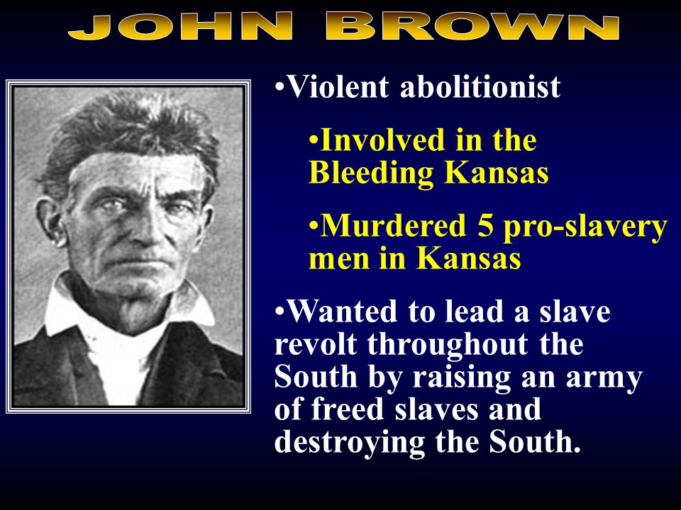 Involved in the Bleeding Kansas Murdered 5 pro-slavery men in Kansas