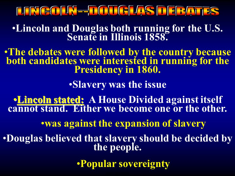 Lincoln and Douglas both running for the U.S. Senate in Illinois 1858.