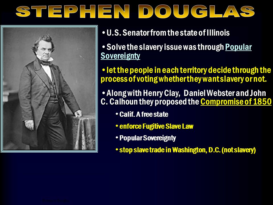 STEPHEN DOUGLAS U.S. Senator from the state of Illinois