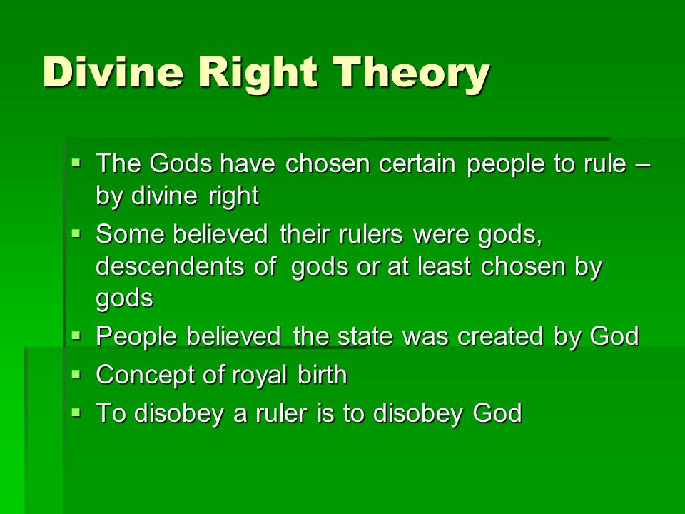 Divine Right Theory The Gods have chosen certain people to rule – by divine right.