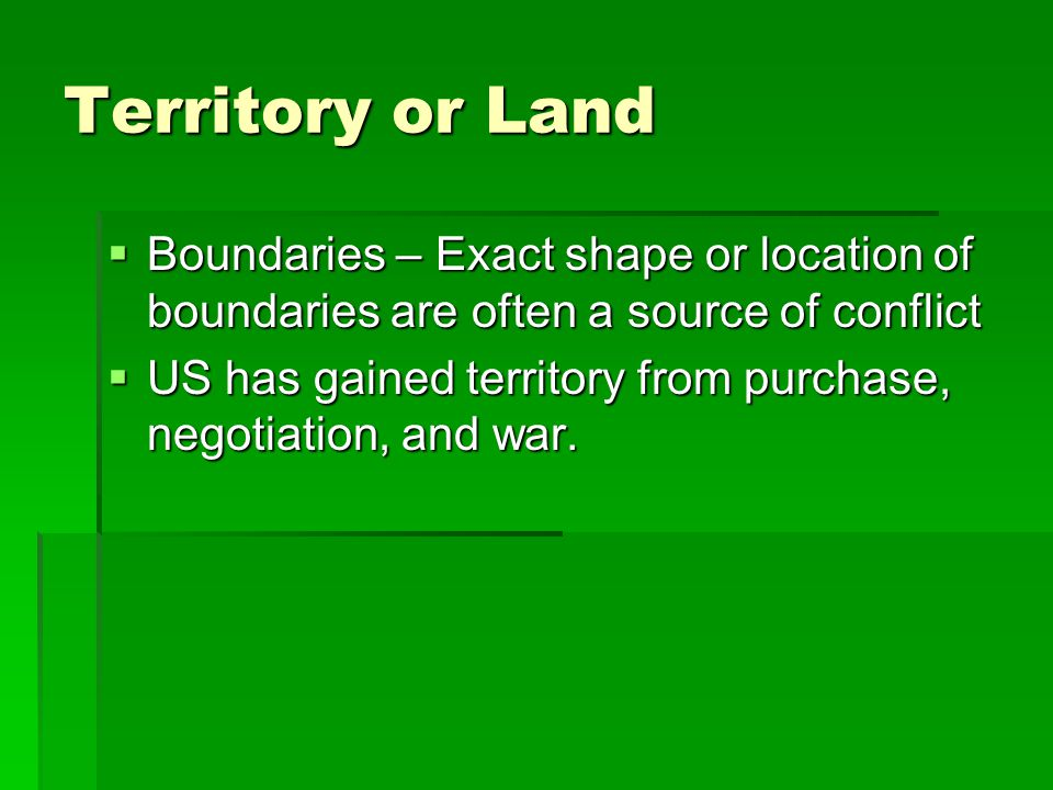 Territory or Land Boundaries – Exact shape or location of boundaries are often a source of conflict.