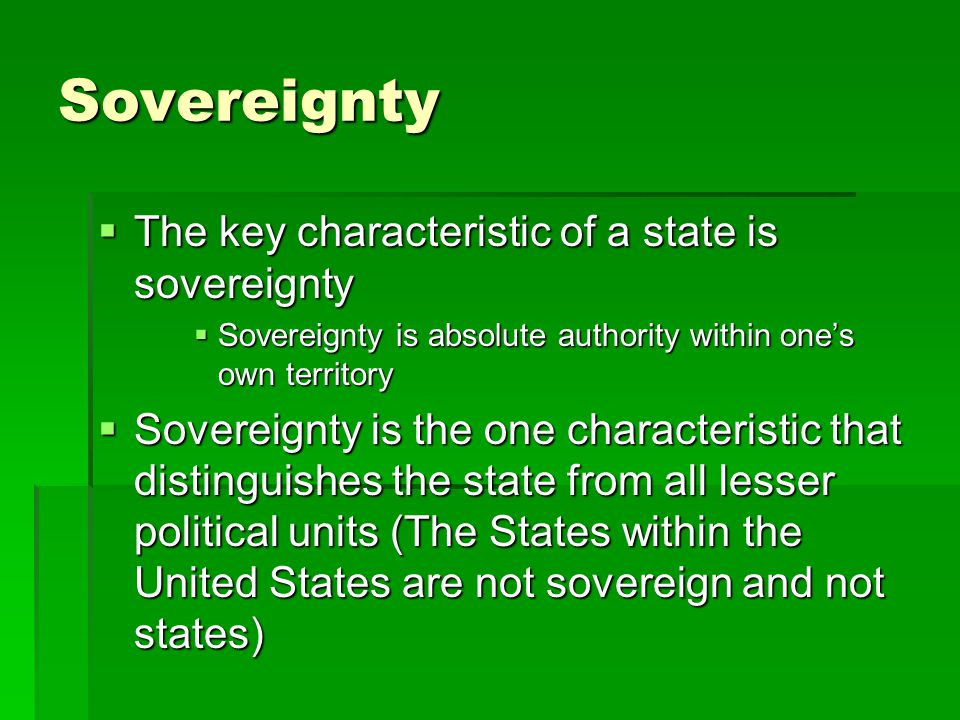 Sovereignty The key characteristic of a state is sovereignty