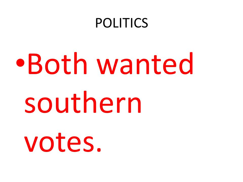 Both wanted southern votes.
