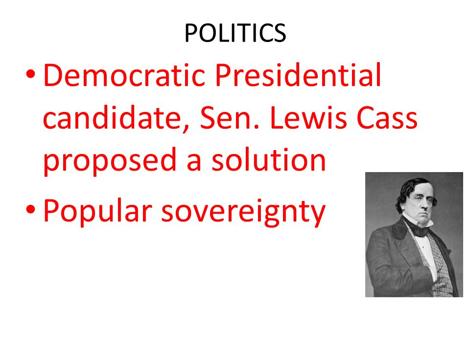 Democratic Presidential candidate, Sen. Lewis Cass proposed a solution