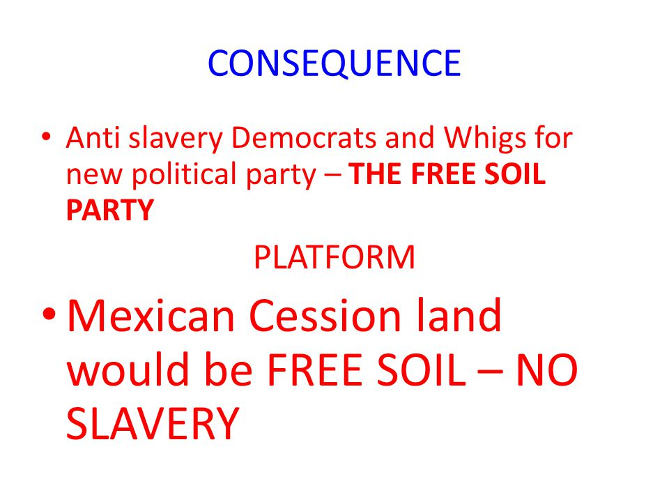 Mexican Cession land would be FREE SOIL – NO SLAVERY