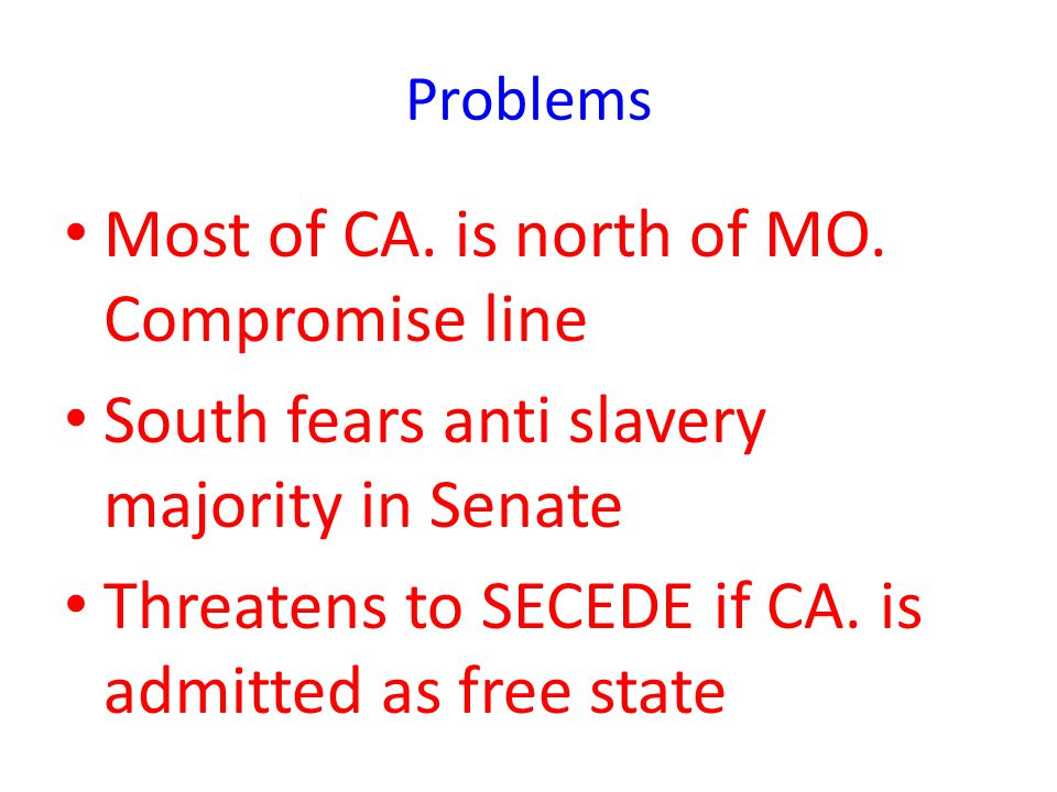 Most of CA. is north of MO. Compromise line