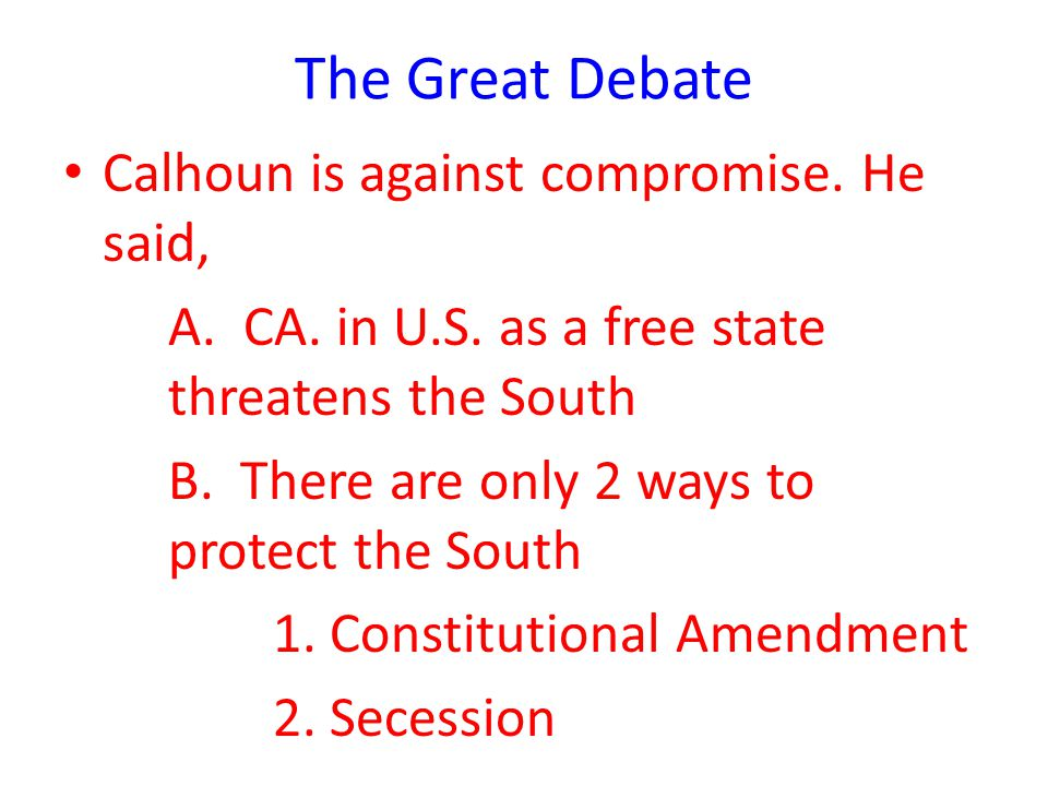 The Great Debate Calhoun is against compromise. He said,