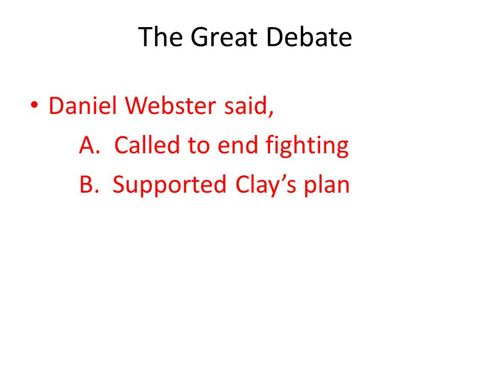 The Great Debate Daniel Webster said, A. Called to end fighting