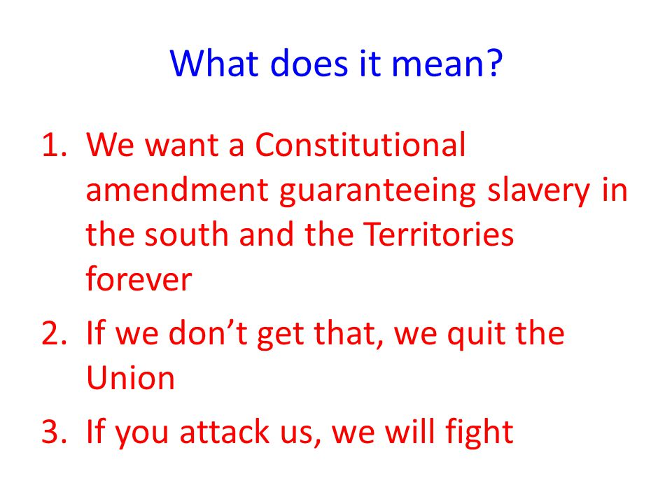What does it mean We want a Constitutional amendment guaranteeing slavery in the south and the Territories forever.
