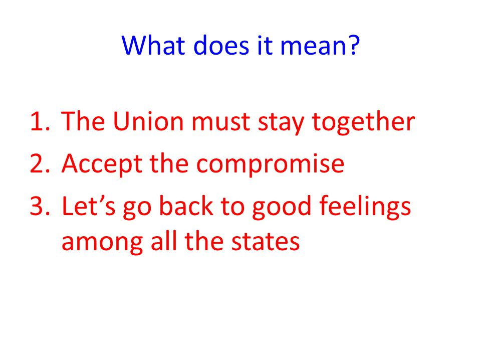 What does it mean. The Union must stay together. Accept the compromise.