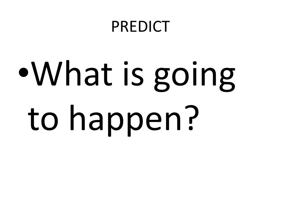 PREDICT What is going to happen