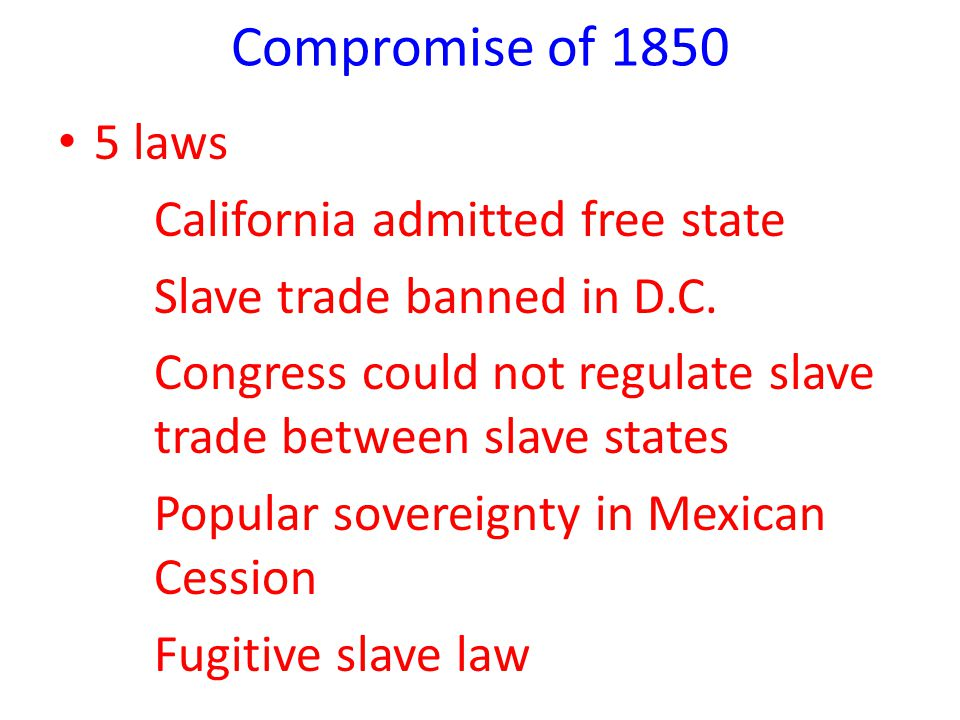 Compromise of 1850 5 laws California admitted free state