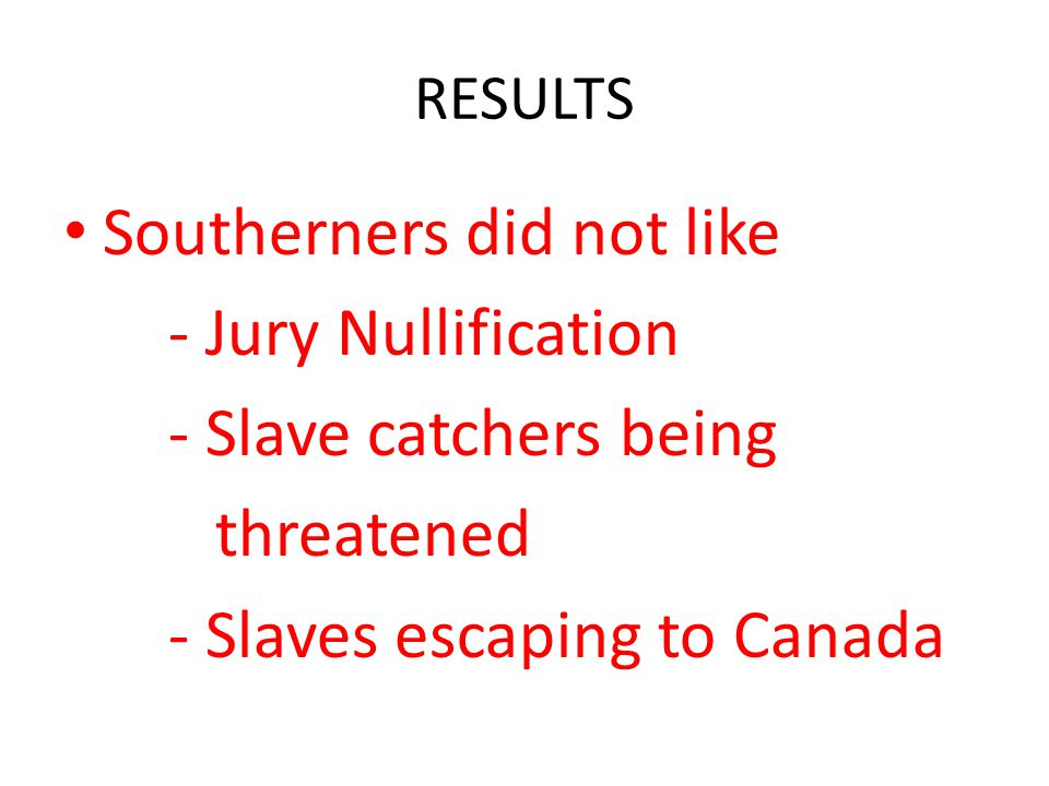 Southerners did not like - Jury Nullification - Slave catchers being