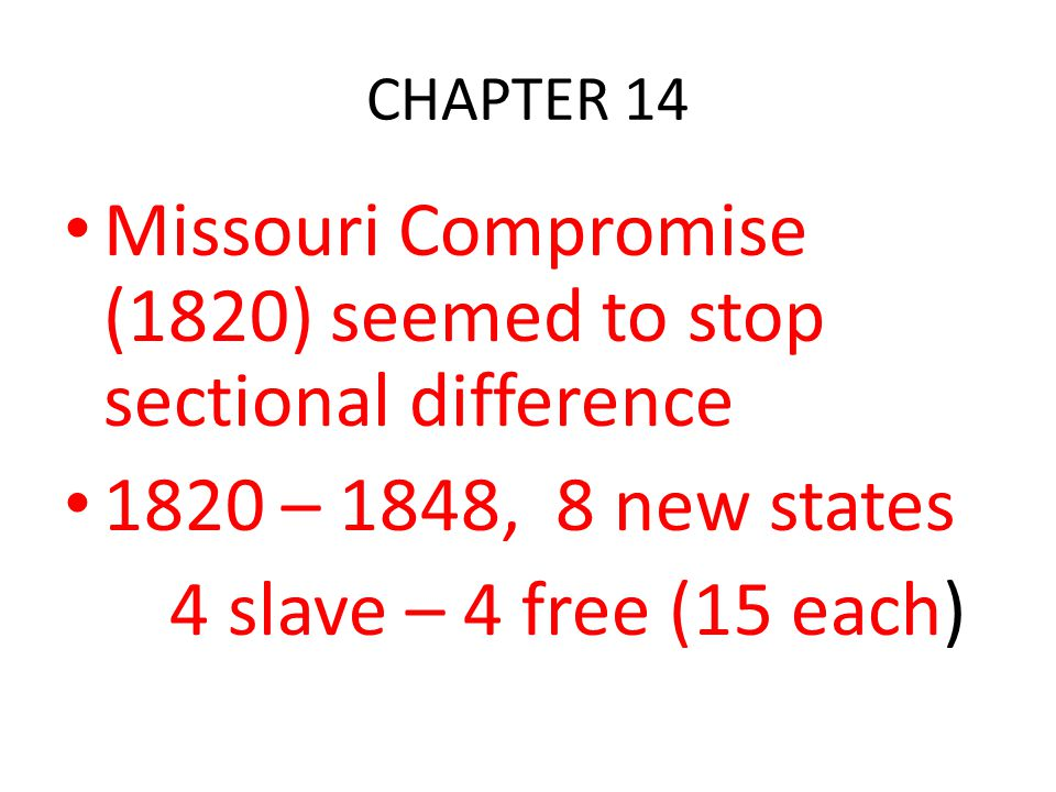 Missouri Compromise (1820) seemed to stop sectional difference
