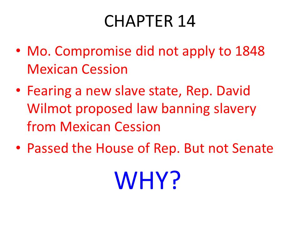 WHY CHAPTER 14 Mo. Compromise did not apply to 1848 Mexican Cession