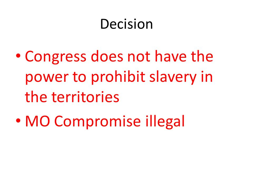 Decision Congress does not have the power to prohibit slavery in the territories.