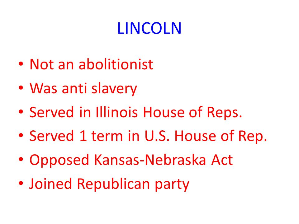 LINCOLN Not an abolitionist Was anti slavery