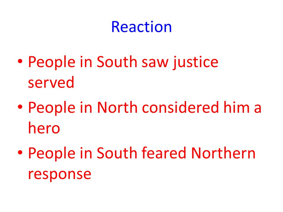 Reaction People in South saw justice served. People in North considered him a hero.