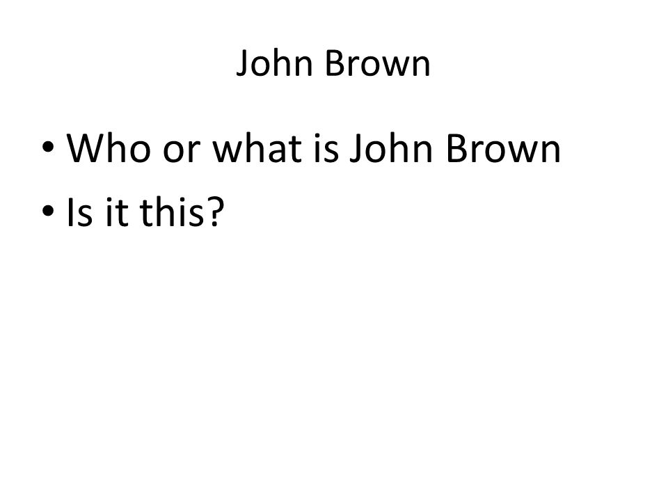 Who or what is John Brown Is it this