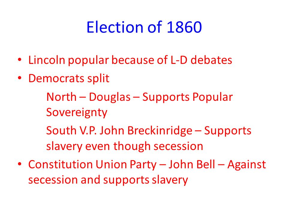 Election of 1860 Lincoln popular because of L-D debates