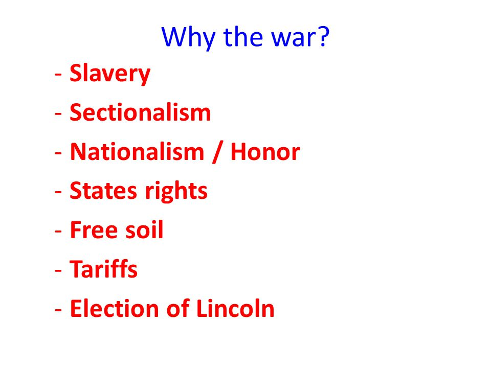 Why the war Slavery Sectionalism Nationalism / Honor States rights
