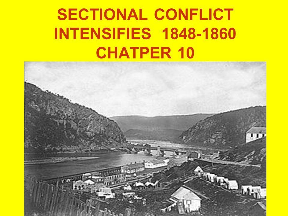 SECTIONAL CONFLICT INTENSIFIES 1848-1860 CHATPER 10