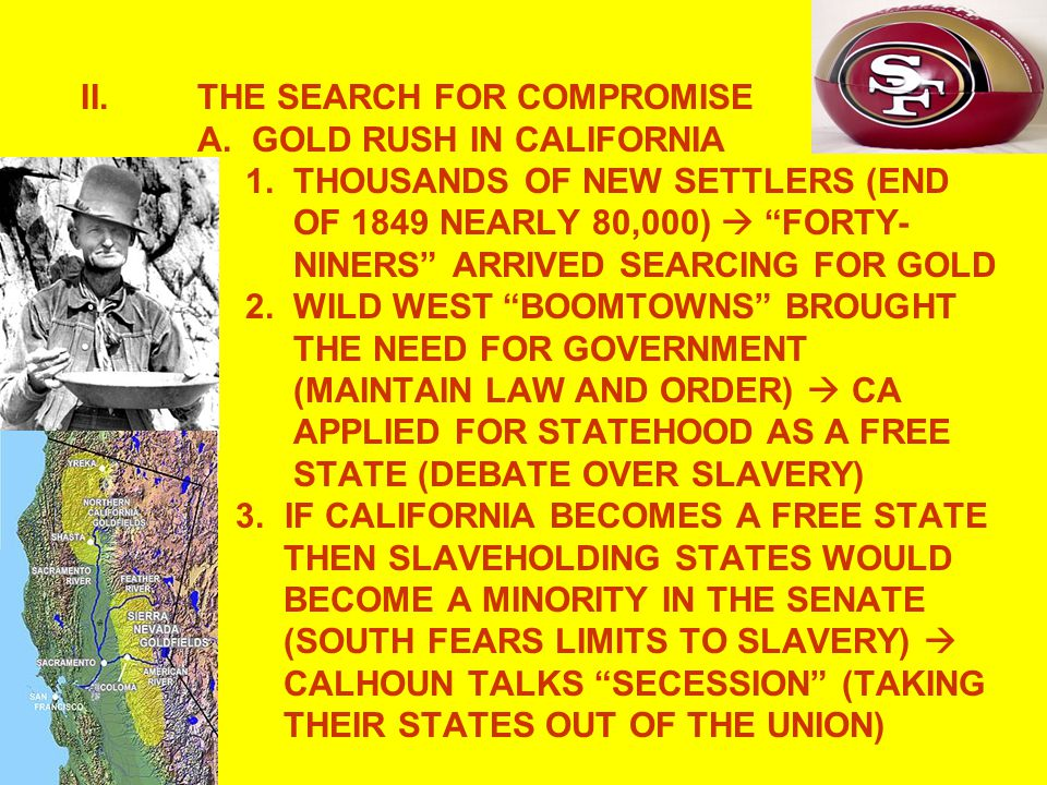 THE SEARCH FOR COMPROMISE A. GOLD RUSH IN CALIFORNIA 1