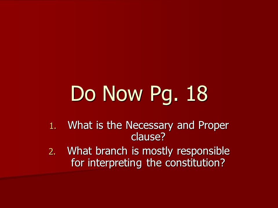 Do Now Pg. 18 What is the Necessary and Proper clause