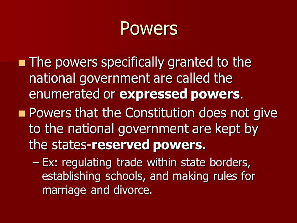 Powers The powers specifically granted to the national government are called the enumerated or expressed powers.