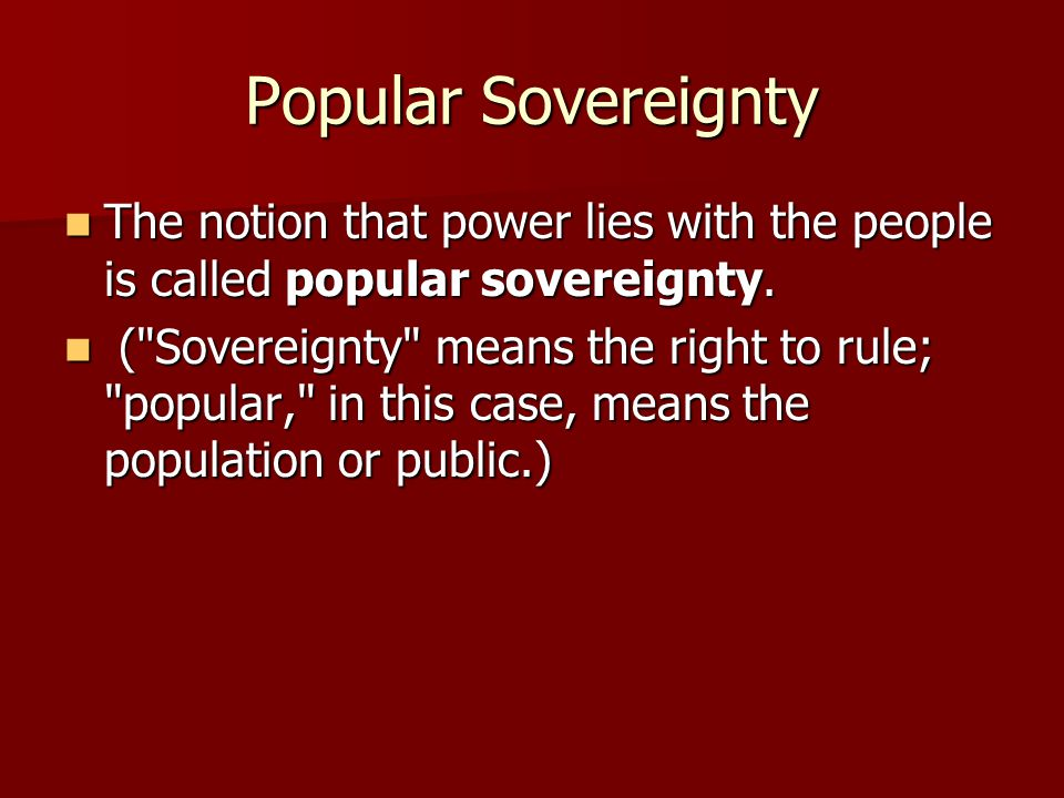 Popular Sovereignty The notion that power lies with the people is called popular sovereignty.