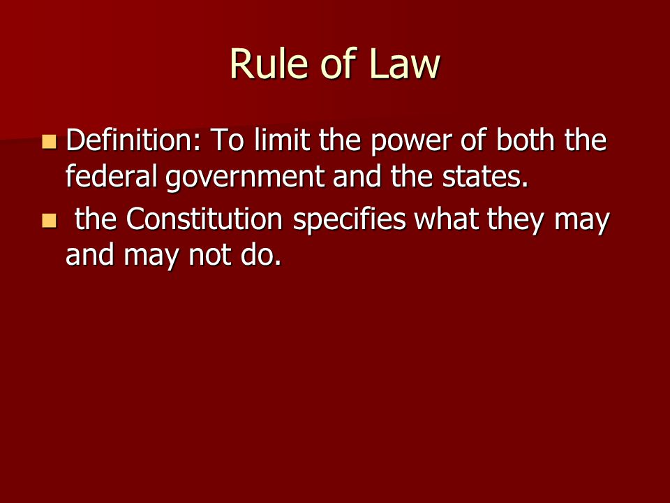 Rule of Law Definition: To limit the power of both the federal government and the states.
